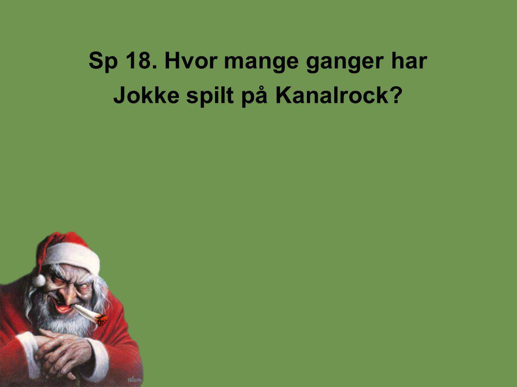 Sp 18. Hvor mange ganger har Jokke spilt på Kanalrock?