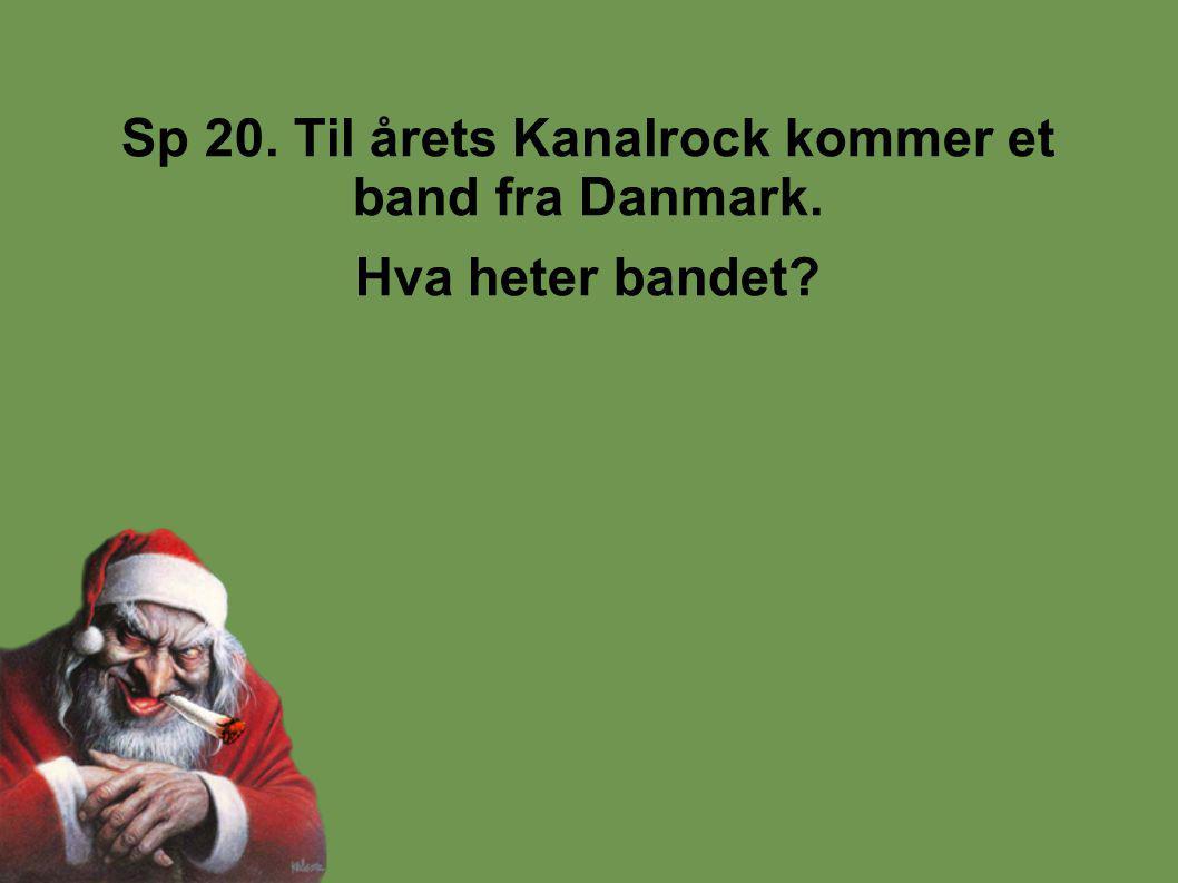 Sp 20. Til årets Kanalrock kommer et band fra Danmark. Hva heter bandet?