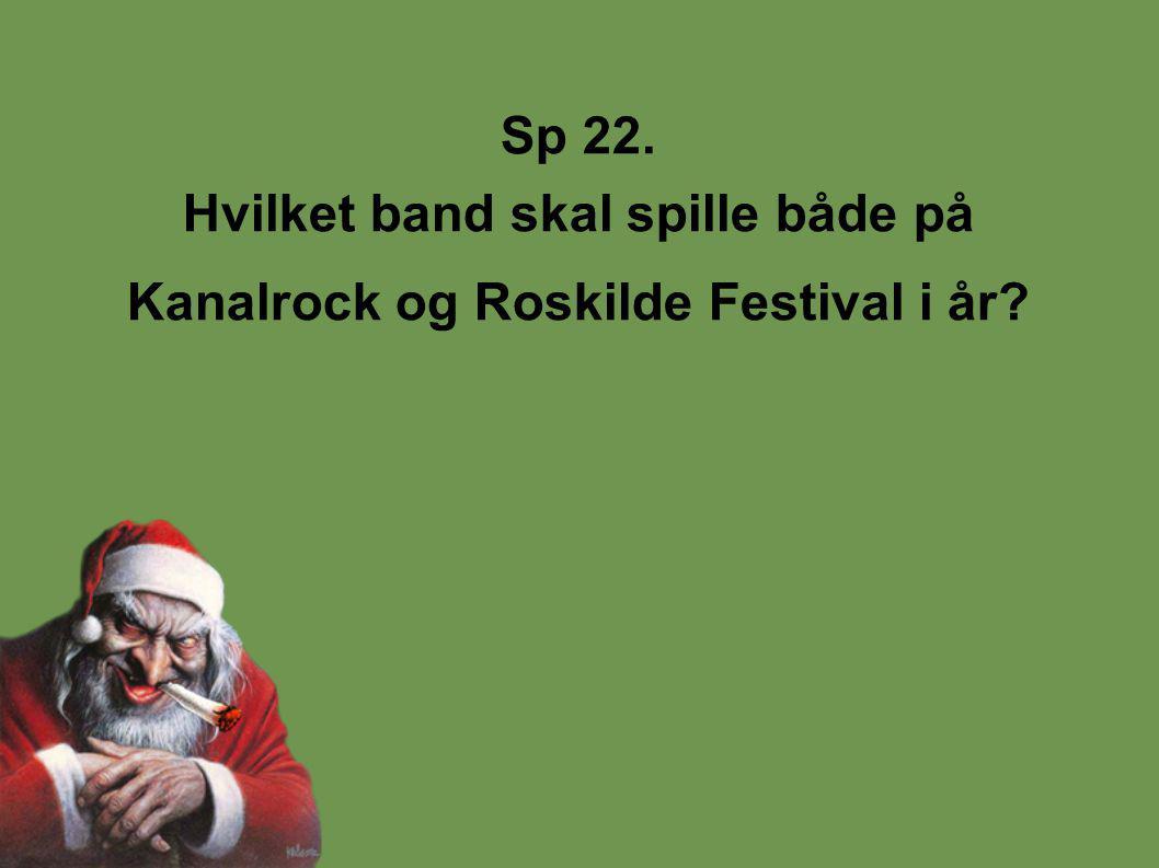 Sp 22. Hvilket band skal spille både på Kanalrock og Roskilde Festival i år?