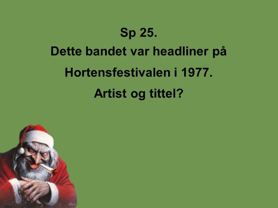 Sp 25. Dette bandet var headliner på Hortensfestivalen i 1977. Artist og tittel