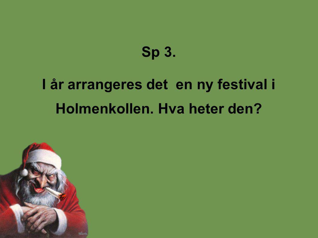 Sp 3. I år arrangeres det en ny festival i Holmenkollen. Hva heter den