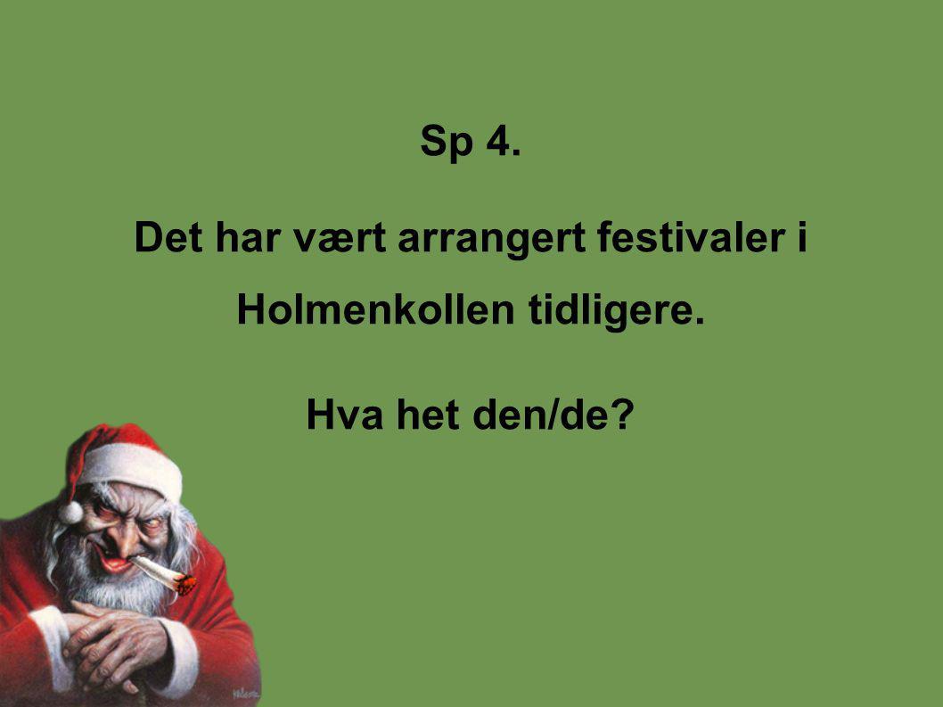 Sp 4. Det har vært arrangert festivaler i Holmenkollen tidligere. Hva het den/de