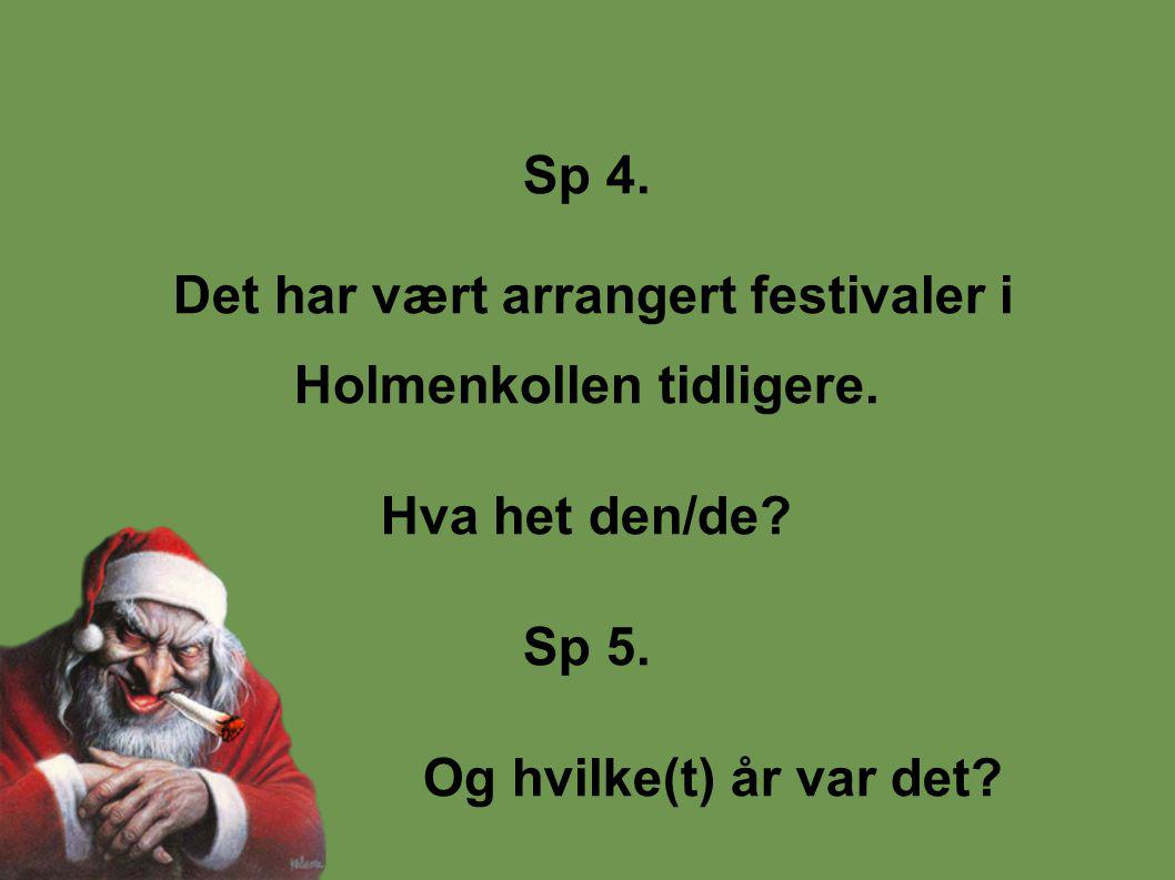 Sp 4. Det har vært arrangert festivaler i Holmenkollen tidligere.