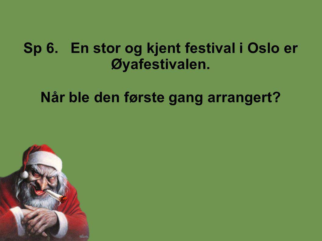 Sp 6. En stor og kjent festival i Oslo er Øyafestivalen. Når ble den første gang arrangert?