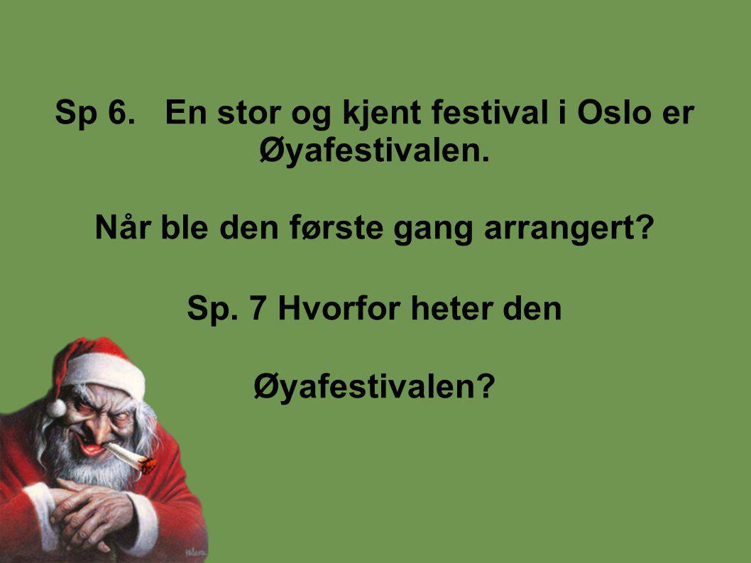 Sp 6. En stor og kjent festival i Oslo er Øyafestivalen.