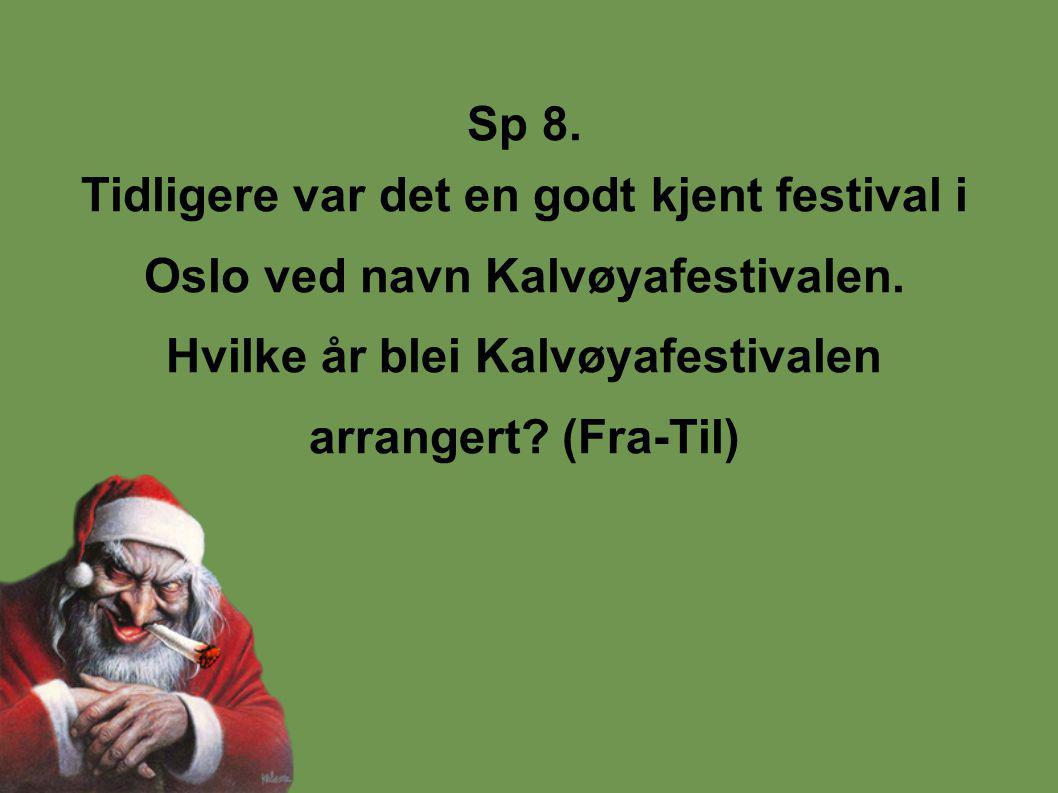 Sp 8. Tidligere var det en godt kjent festival i Oslo ved navn Kalvøyafestivalen.