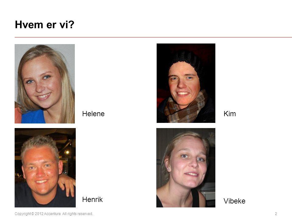 Copyright © 2012 Accenture All rights reserved. 2 Hvem er vi? Helene Kim Henrik Vibeke
