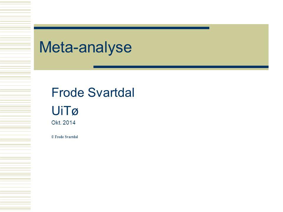 Meta-analyse  I meta-analysen inngår undersøkelser med (omtrent) samme metode  og man registrerer n (antall deltakere) effektstørrelse