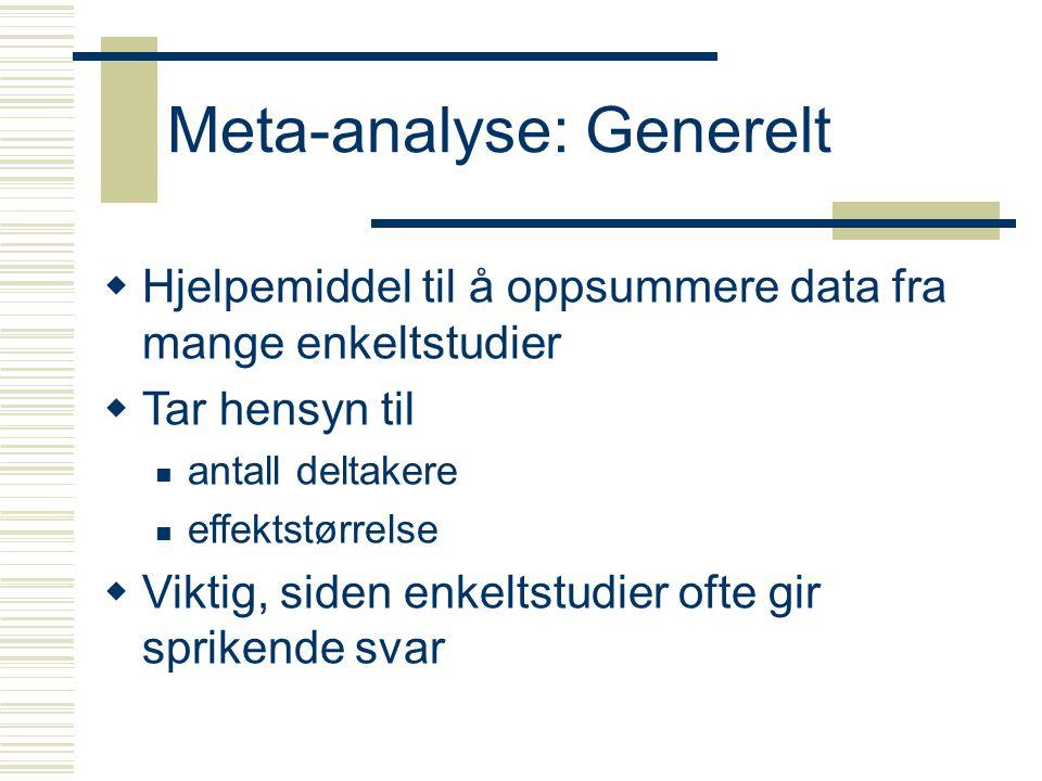 Meta-analyse: Generelt  Hjelpemiddel til å oppsummere data fra mange enkeltstudier  Tar hensyn til antall deltakere effektstørrelse  Viktig, siden enkeltstudier ofte gir sprikende svar