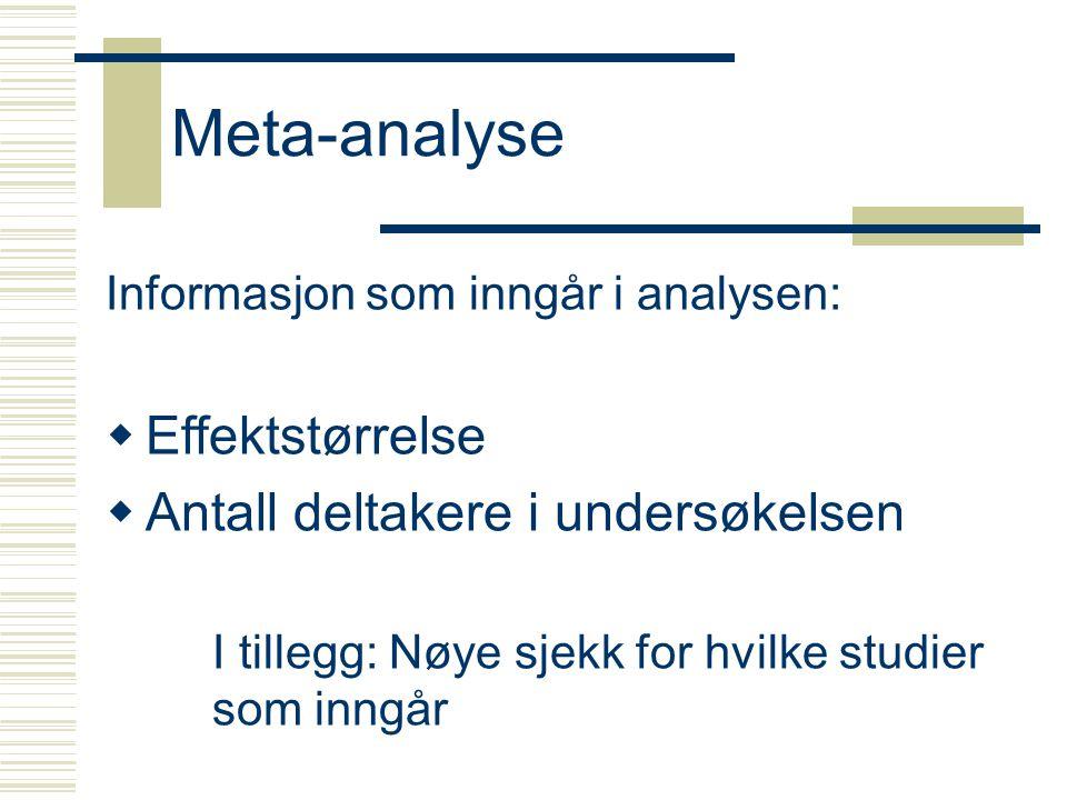 Meta-analyse Informasjon som inngår i analysen:  Effektstørrelse  Antall deltakere i undersøkelsen I tillegg: Nøye sjekk for hvilke studier som inngår
