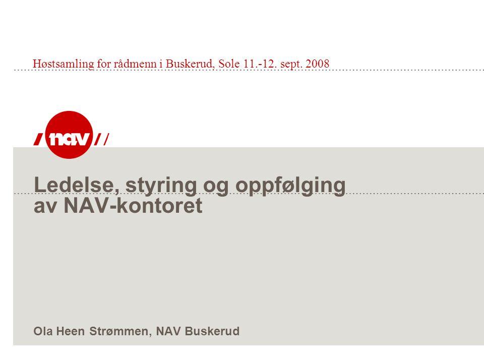 Ledelse, styring og oppfølging av NAV-kontoret Ola Heen Strømmen, NAV Buskerud Høstsamling for rådmenn i Buskerud, Sole 11.-12. sept. 2008
