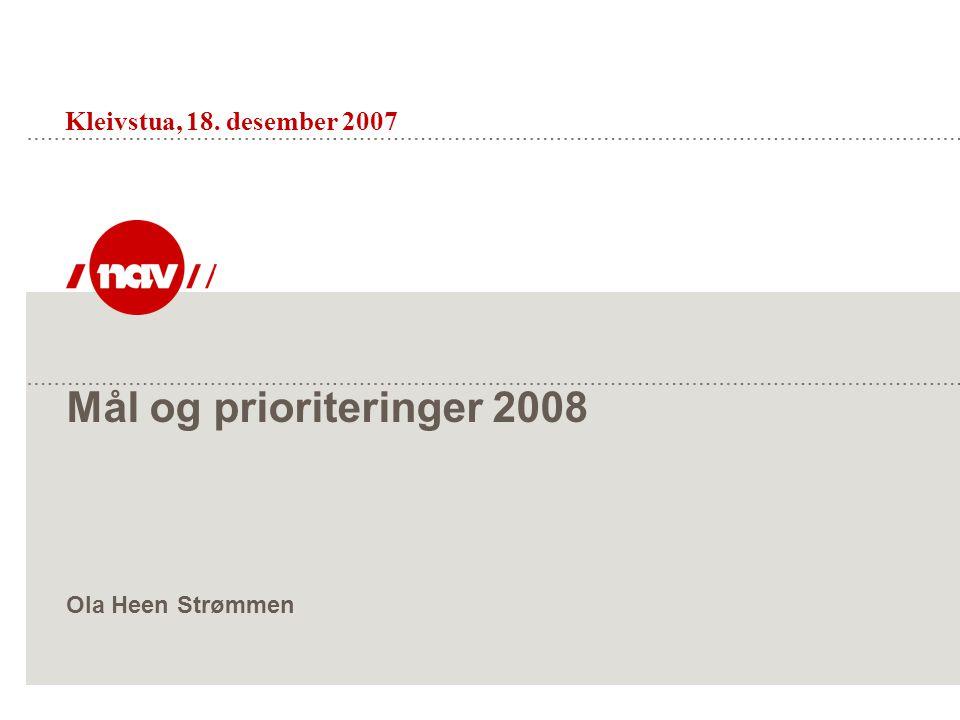 Mål og prioriteringer 2008 Ola Heen Strømmen Kleivstua, 18. desember 2007