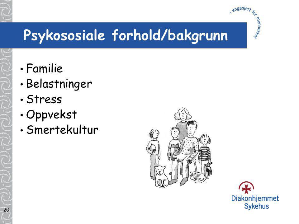 26 Psykososiale forhold/bakgrunn Familie Belastninger Stress Oppvekst Smertekultur