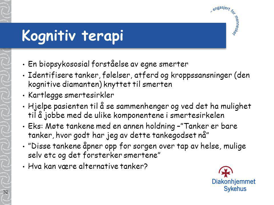 32 Kognitiv terapi En biopsykososial forståelse av egne smerter Identifisere tanker, følelser, atferd og kroppssansninger (den kognitive diamanten) knyttet til smerten Kartlegge smertesirkler Hjelpe pasienten til å se sammenhenger og ved det ha mulighet til å jobbe med de ulike komponentene i smertesirkelen Eks: Møte tankene med en annen holdning – Tanker er bare tanker, hvor godt har jeg av dette tankegodset nå Disse tankene åpner opp for sorgen over tap av helse, mulige selv etc og det forsterker smertene Hva kan være alternative tanker?