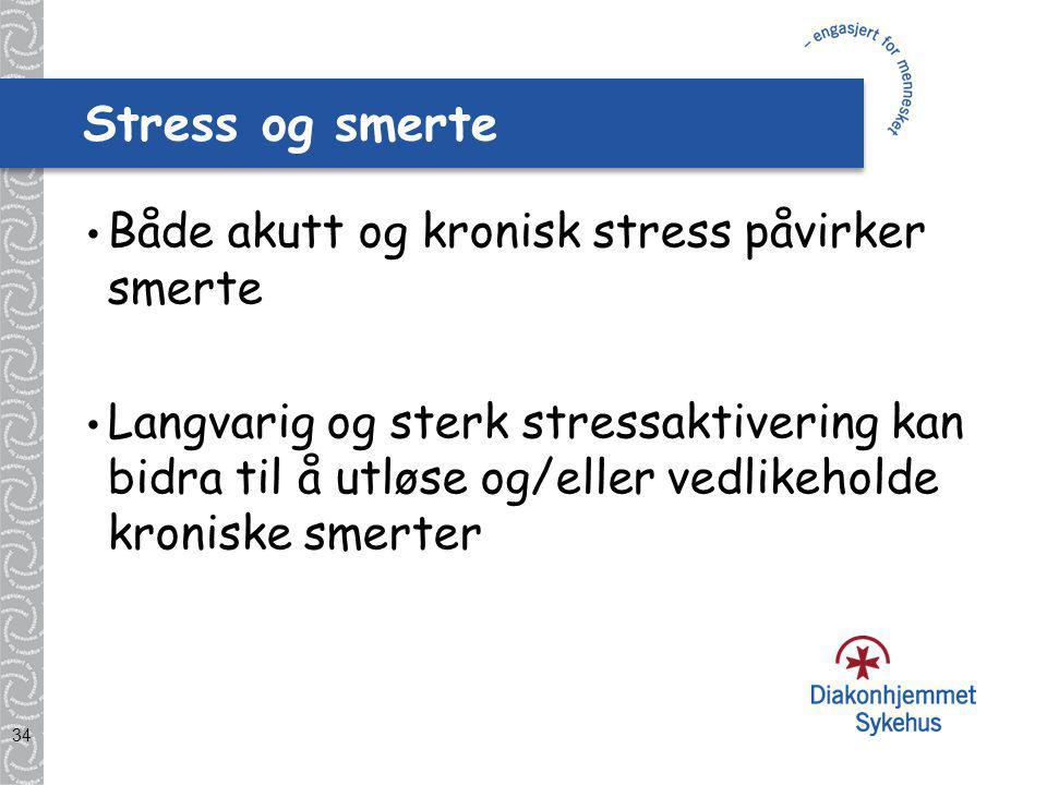 34 Stress og smerte Både akutt og kronisk stress påvirker smerte Langvarig og sterk stressaktivering kan bidra til å utløse og/eller vedlikeholde kroniske smerter