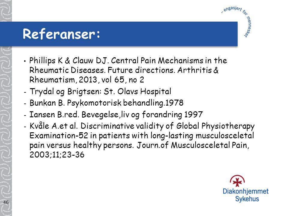 46 Referanser: Phillips K & Clauw DJ.Central Pain Mechanisms in the Rheumatic Diseases.