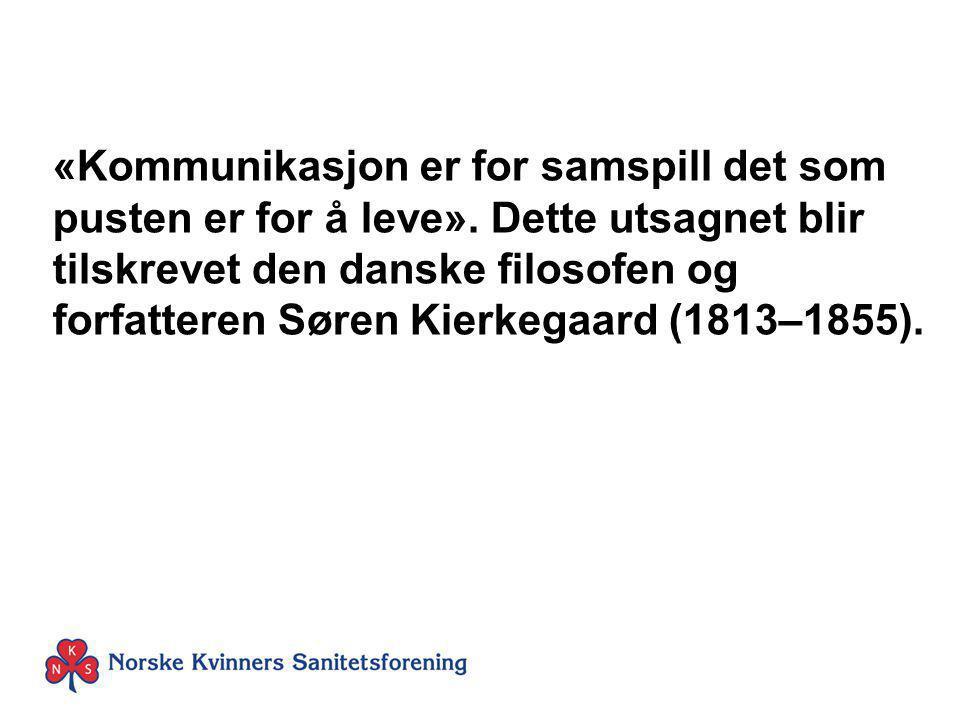 «Kommunikasjon er for samspill det som pusten er for å leve». Dette utsagnet blir tilskrevet den danske filosofen og forfatteren Søren Kierkegaard (18