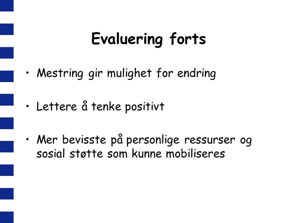 Evaluering forts Mestring gir mulighet for endring Lettere å tenke positivt Mer bevisste på personlige ressurser og sosial støtte som kunne mobiliseres