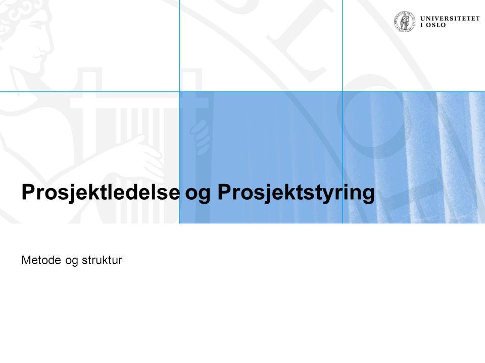 Prosjektledelse og Prosjektstyring Metode og struktur
