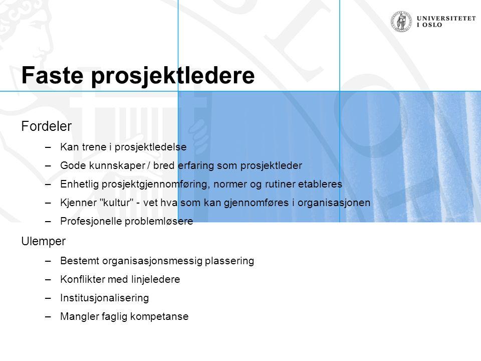 Faste prosjektledere Fordeler –Kan trene i prosjektledelse –Gode kunnskaper / bred erfaring som prosjektleder –Enhetlig prosjektgjennomføring, normer