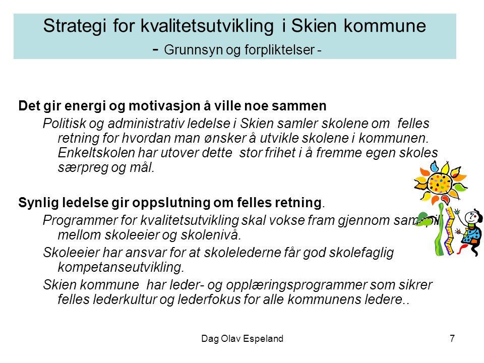 Dag Olav Espeland7 Strategi for kvalitetsutvikling i Skien kommune - Grunnsyn og forpliktelser - Det gir energi og motivasjon å ville noe sammen Politisk og administrativ ledelse i Skien samler skolene om felles retning for hvordan man ønsker å utvikle skolene i kommunen.