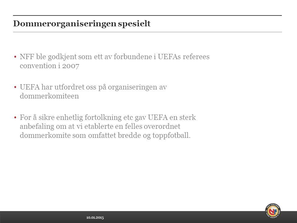 10.01.2015 Dommerorganiseringen spesielt NFF ble godkjent som ett av forbundene i UEFAs referees convention i 2007 UEFA har utfordret oss på organiseringen av dommerkomiteen For å sikre enhetlig fortolkning etc gav UEFA en sterk anbefaling om at vi etablerte en felles overordnet dommerkomite som omfattet bredde og toppfotball.