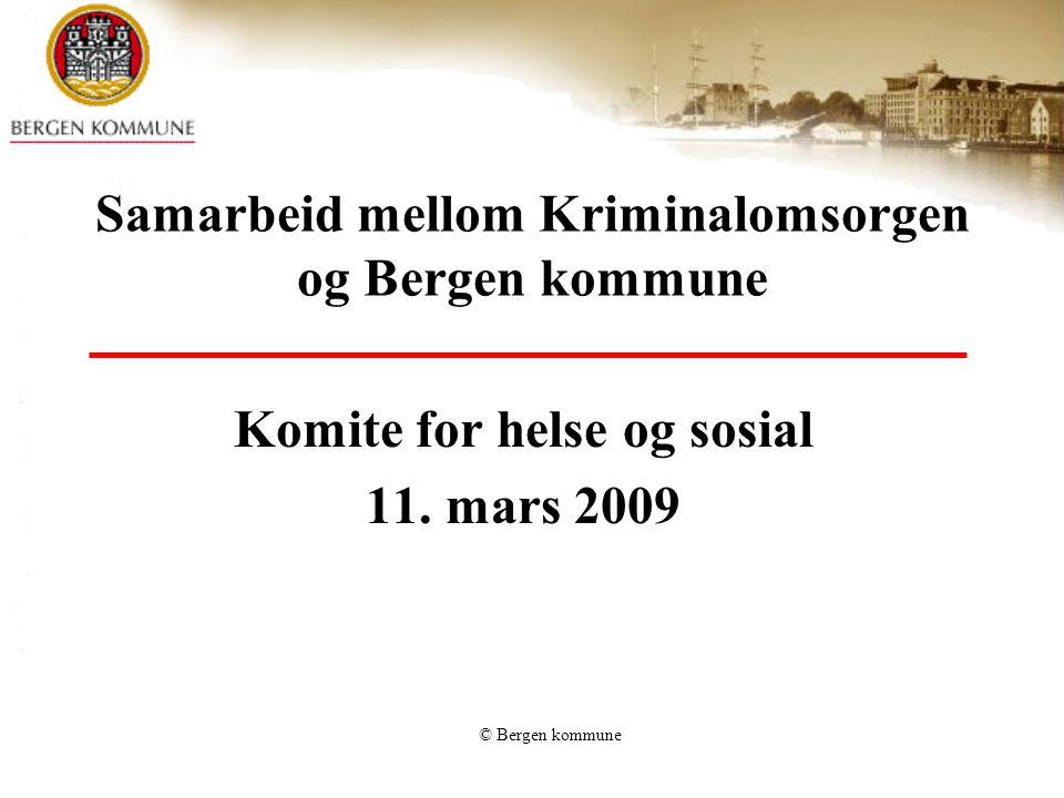© Bergen kommune Samarbeid mellom Kriminalomsorgen og Bergen kommune Komite for helse og sosial 11. mars 2009