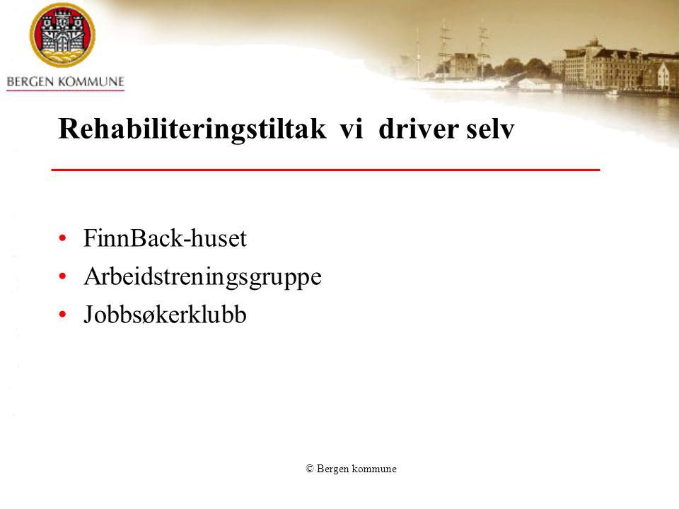 Rehabiliteringstiltak vi driver selv FinnBack-huset Arbeidstreningsgruppe Jobbsøkerklubb © Bergen kommune