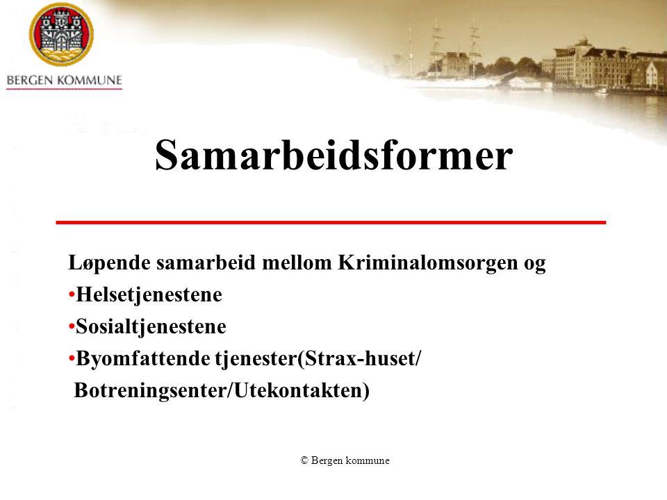 © Bergen kommune Samarbeidsformer Løpende samarbeid mellom Kriminalomsorgen og Helsetjenestene Sosialtjenestene Byomfattende tjenester(Strax-huset/ Botreningsenter/Utekontakten)