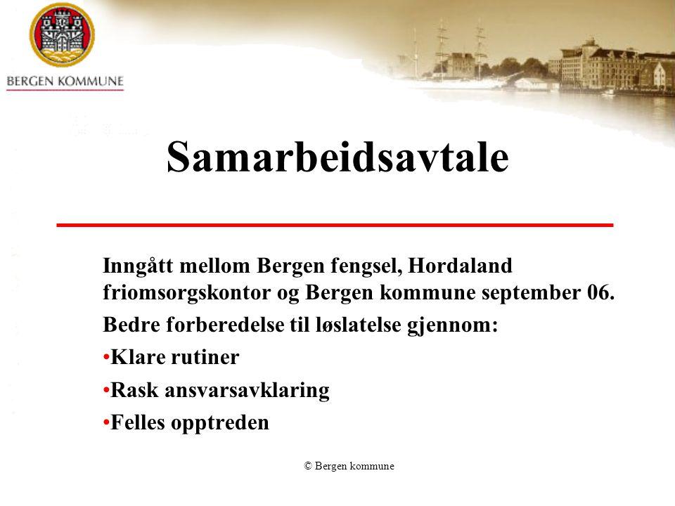 © Bergen kommune Samarbeidsavtale Inngått mellom Bergen fengsel, Hordaland friomsorgskontor og Bergen kommune september 06. Bedre forberedelse til løs