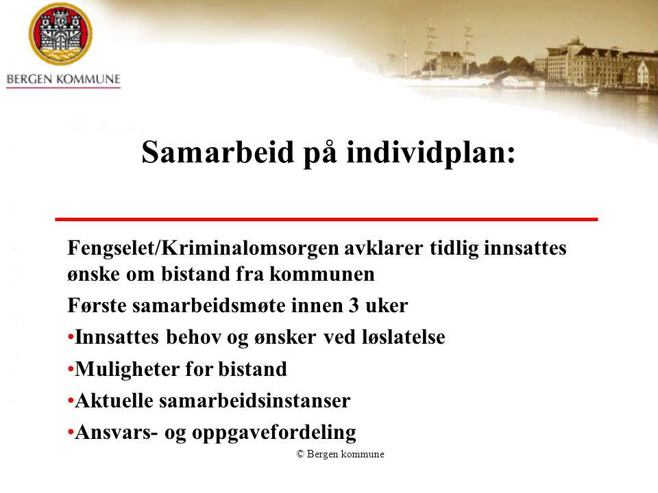 © Bergen kommune Samarbeid på individplan: Fengselet/Kriminalomsorgen avklarer tidlig innsattes ønske om bistand fra kommunen Første samarbeidsmøte in