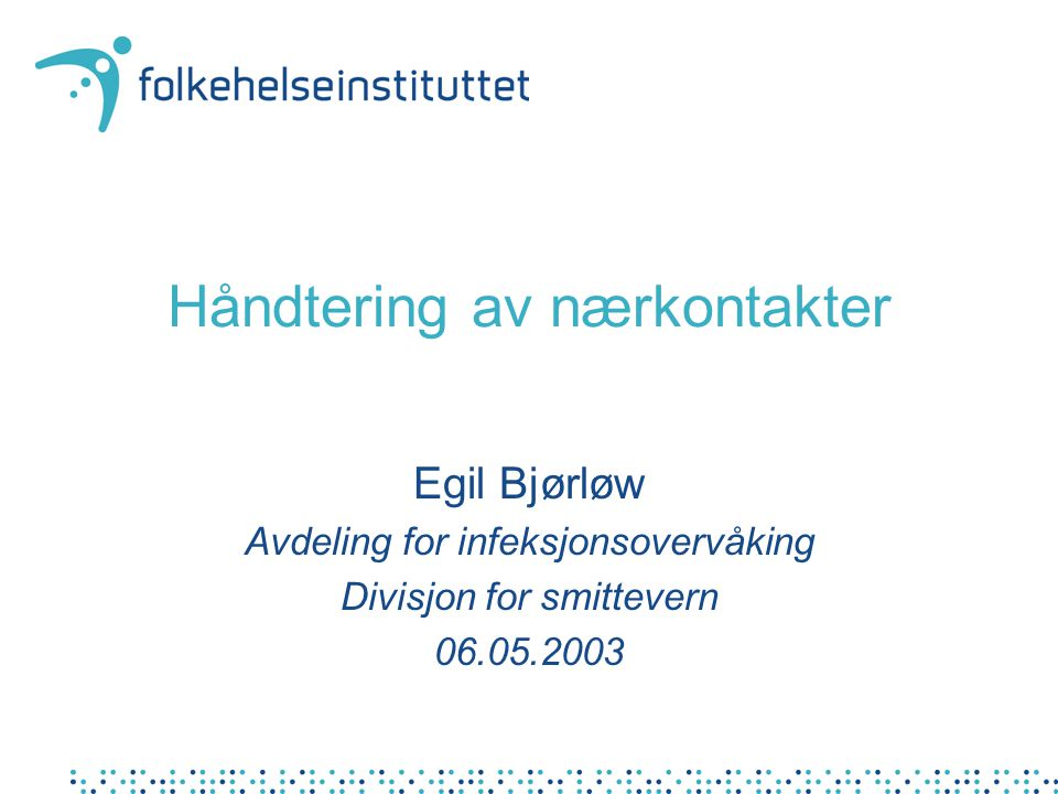 Håndtering av nærkontakter Egil Bjørløw Avdeling for infeksjonsovervåking Divisjon for smittevern 06.05.2003