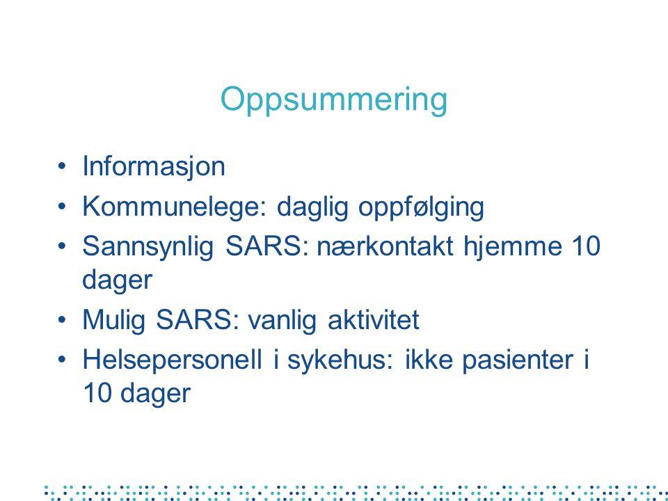 Oppsummering Informasjon Kommunelege: daglig oppfølging Sannsynlig SARS: nærkontakt hjemme 10 dager Mulig SARS: vanlig aktivitet Helsepersonell i sykehus: ikke pasienter i 10 dager