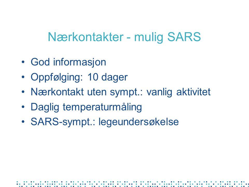 Nærkontakter - mulig SARS God informasjon Oppfølging: 10 dager Nærkontakt uten sympt.: vanlig aktivitet Daglig temperaturmåling SARS-sympt.: legeundersøkelse