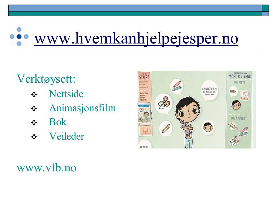 www.hvemkanhjelpejesper.no Verktøysett:  Nettside  Animasjonsfilm  Bok  Veileder www.vfb.no