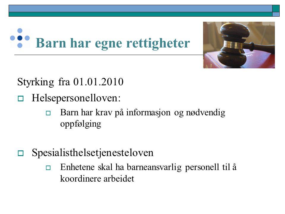 Barn har egne rettigheter Styrking fra 01.01.2010  Helsepersonelloven:  Barn har krav på informasjon og nødvendig oppfølging  Spesialisthelsetjenes