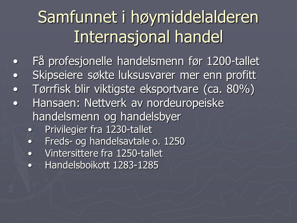 Samfunnet i høymiddelalderen Internasjonal handel Få profesjonelle handelsmenn før 1200-talletFå profesjonelle handelsmenn før 1200-tallet Skipseiere