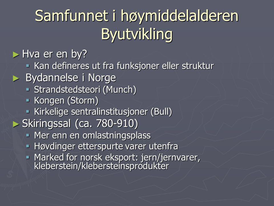 Samfunnet i høymiddelalderen Byutvikling ► Hva er en by?  Kan defineres ut fra funksjoner eller struktur ► Bydannelse i Norge  Strandstedsteori (Mun