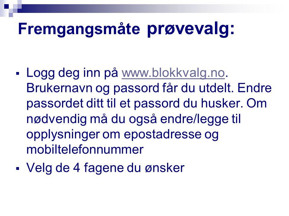 Fremgangsmåte prøvevalg:  Logg deg inn på www.blokkvalg.no. Brukernavn og passord får du utdelt. Endre passordet ditt til et passord du husker. Om nø