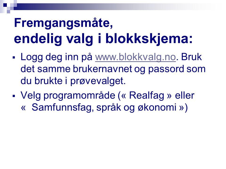 Fremgangsmåte, endelig valg i blokkskjema:  Logg deg inn på www.blokkvalg.no. Bruk det samme brukernavnet og passord som du brukte i prøvevalget.www.