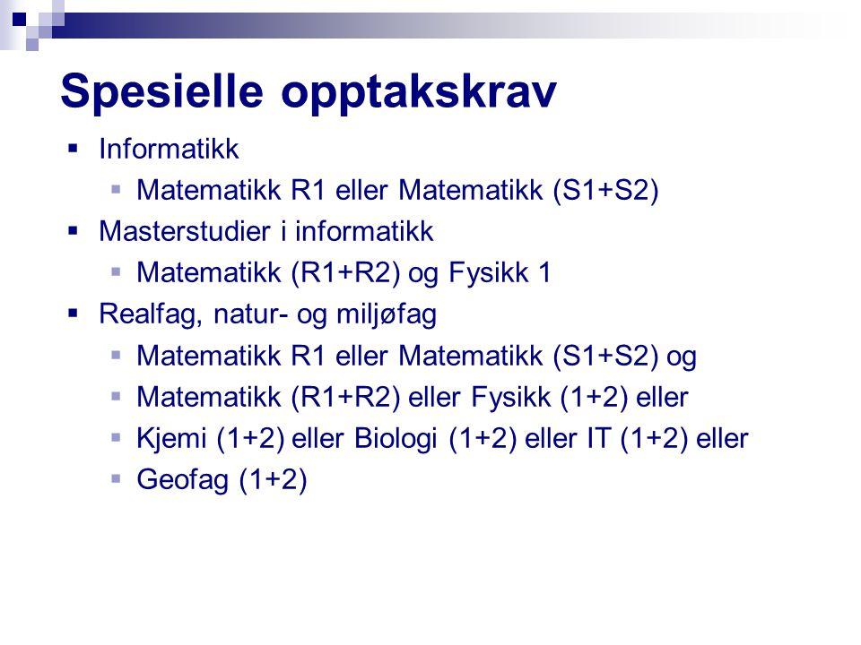 Spesielle opptakskrav  Informatikk  Matematikk R1 eller Matematikk (S1+S2)  Masterstudier i informatikk  Matematikk (R1+R2) og Fysikk 1  Realfag,