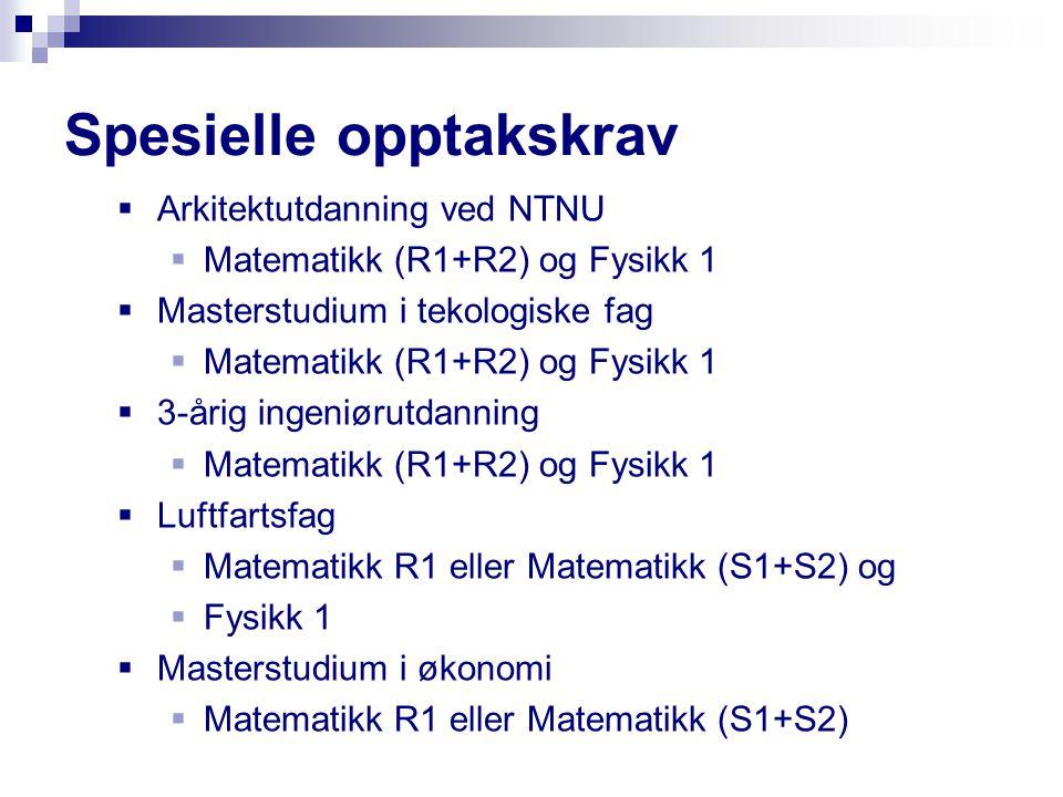Spesielle opptakskrav  Arkitektutdanning ved NTNU  Matematikk (R1+R2) og Fysikk 1  Masterstudium i tekologiske fag  Matematikk (R1+R2) og Fysikk 1