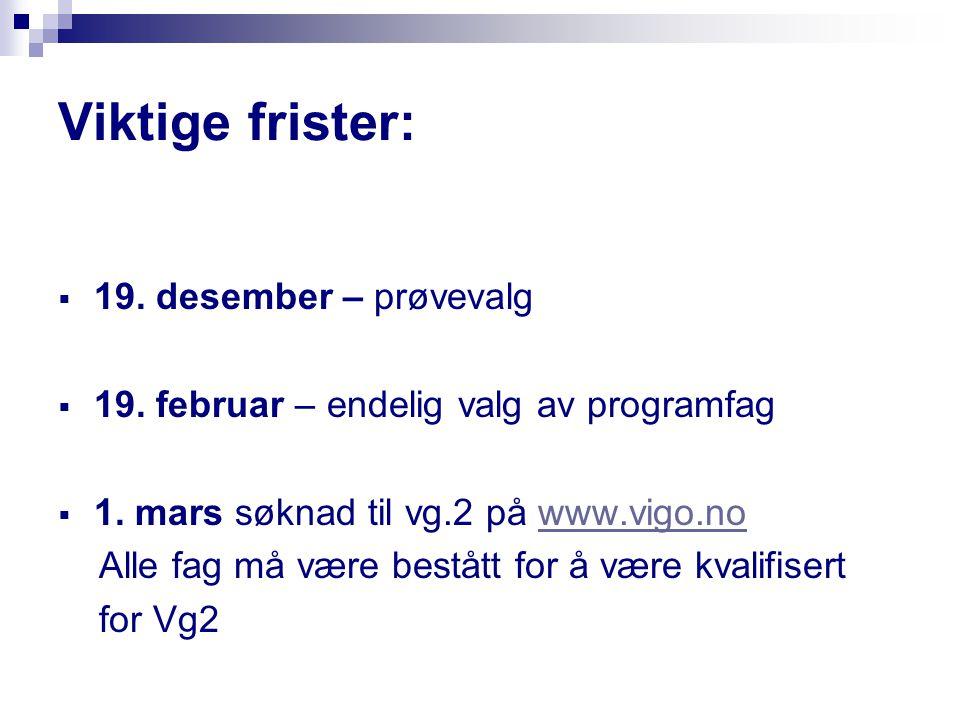 Viktige frister:  19. desember – prøvevalg  19. februar – endelig valg av programfag  1. mars søknad til vg.2 på www.vigo.nowww.vigo.no Alle fag må