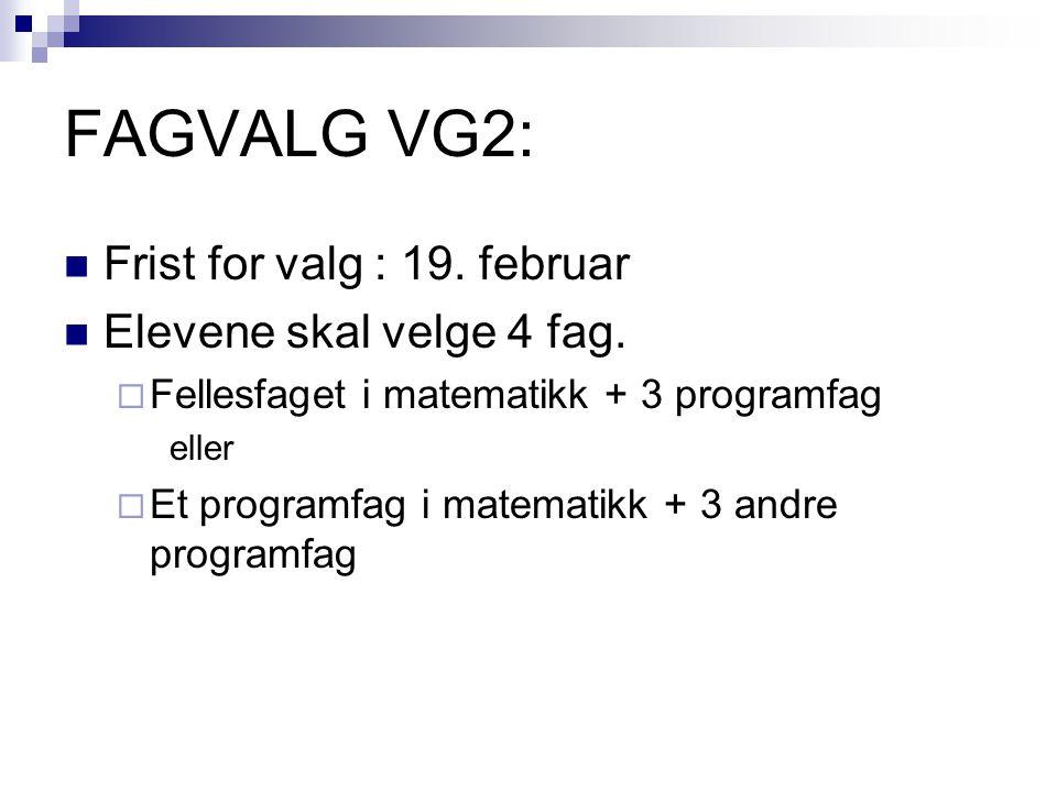 FAGVALG VG2: Frist for valg : 19. februar Elevene skal velge 4 fag.  Fellesfaget i matematikk + 3 programfag eller  Et programfag i matematikk + 3 a
