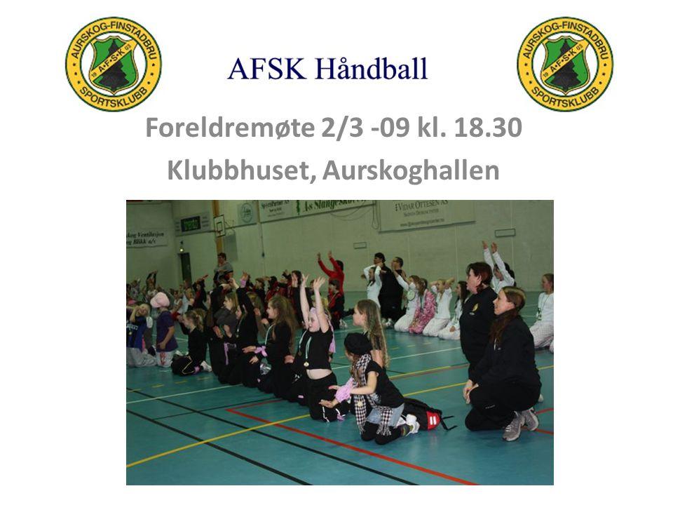 Foreldremøte 2/3 -09 kl. 18.30 Klubbhuset, Aurskoghallen