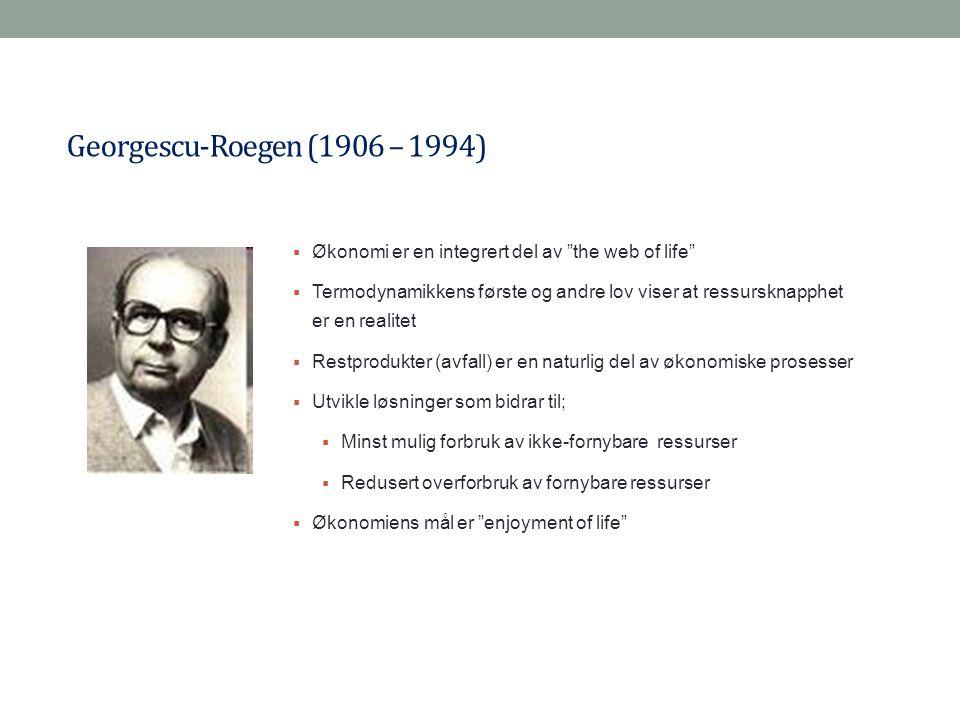 """Georgescu-Roegen (1906 – 1994)  Økonomi er en integrert del av """"the web of life""""  Termodynamikkens første og andre lov viser at ressursknapphet er e"""