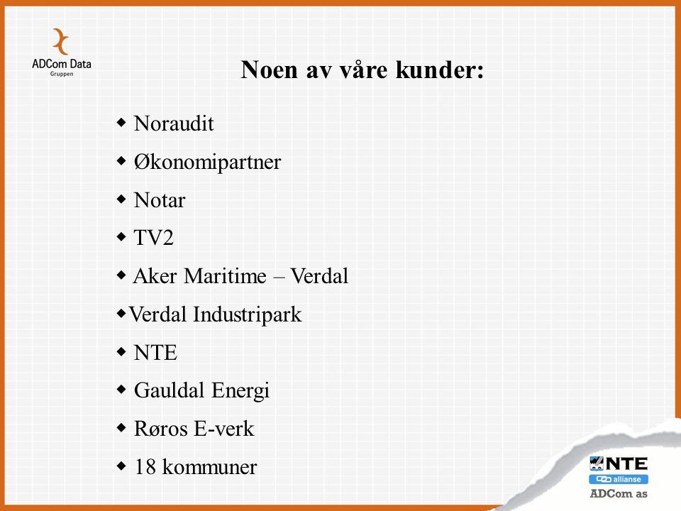 Noen av våre kunder:  Noraudit  Økonomipartner  Notar  TV2  Aker Maritime – Verdal  Verdal Industripark  NTE  Gauldal Energi  Røros E-verk 