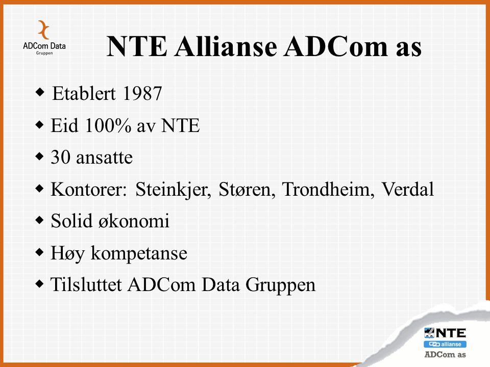 NTE Allianse ADCom as  Etablert 1987  Eid 100% av NTE  30 ansatte  Kontorer: Steinkjer, Støren, Trondheim, Verdal  Solid økonomi  Høy kompetanse