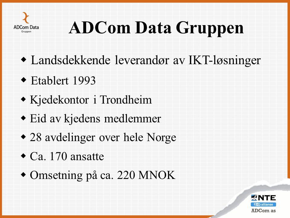ADCom Data Gruppen  Landsdekkende leverandør av IKT-løsninger  Etablert 1993  Kjedekontor i Trondheim  Eid av kjedens medlemmer  28 avdelinger ov