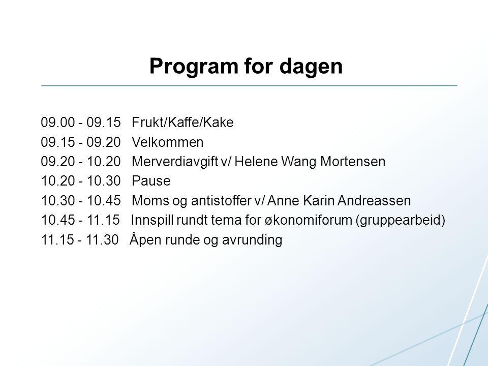 Program for dagen 09.00 - 09.15 Frukt/Kaffe/Kake 09.15 - 09.20 Velkommen 09.20 - 10.20 Merverdiavgift v/ Helene Wang Mortensen 10.20 - 10.30 Pause 10.